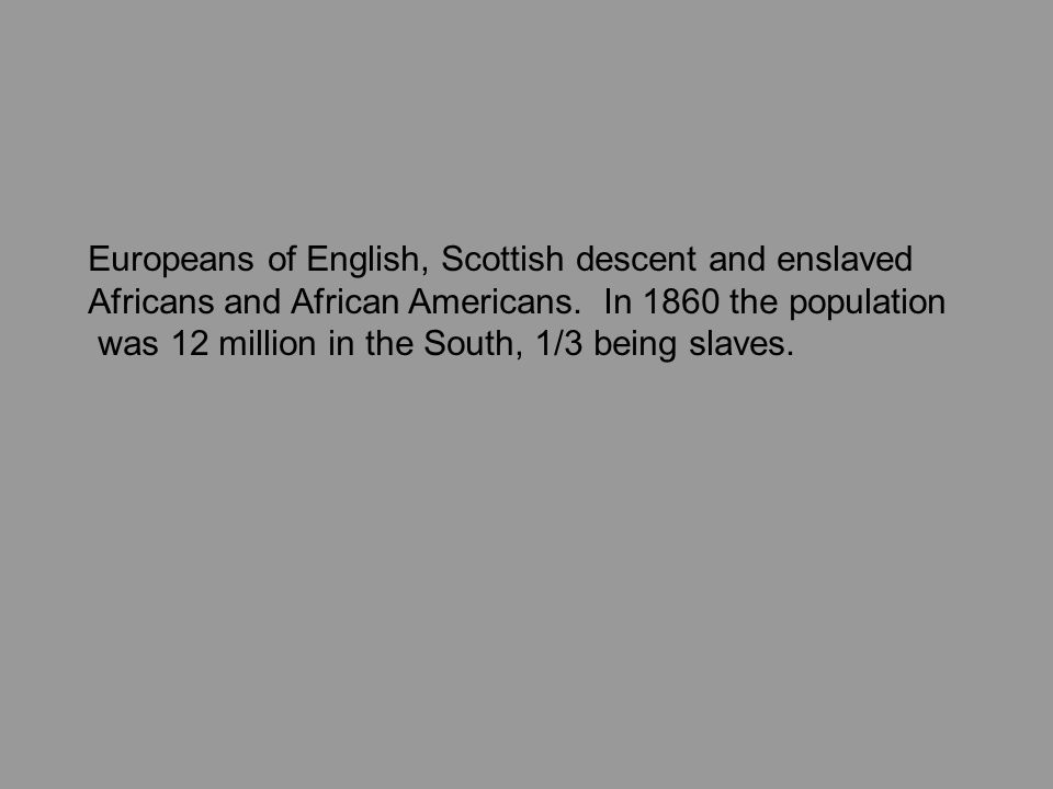 Europeans of English, Scottish descent and enslaved Africans and African Americans.