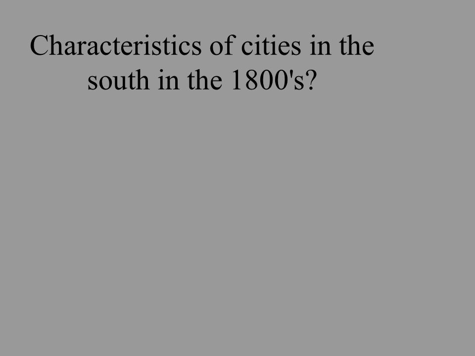 Characteristics of cities in the south in the 1800 s
