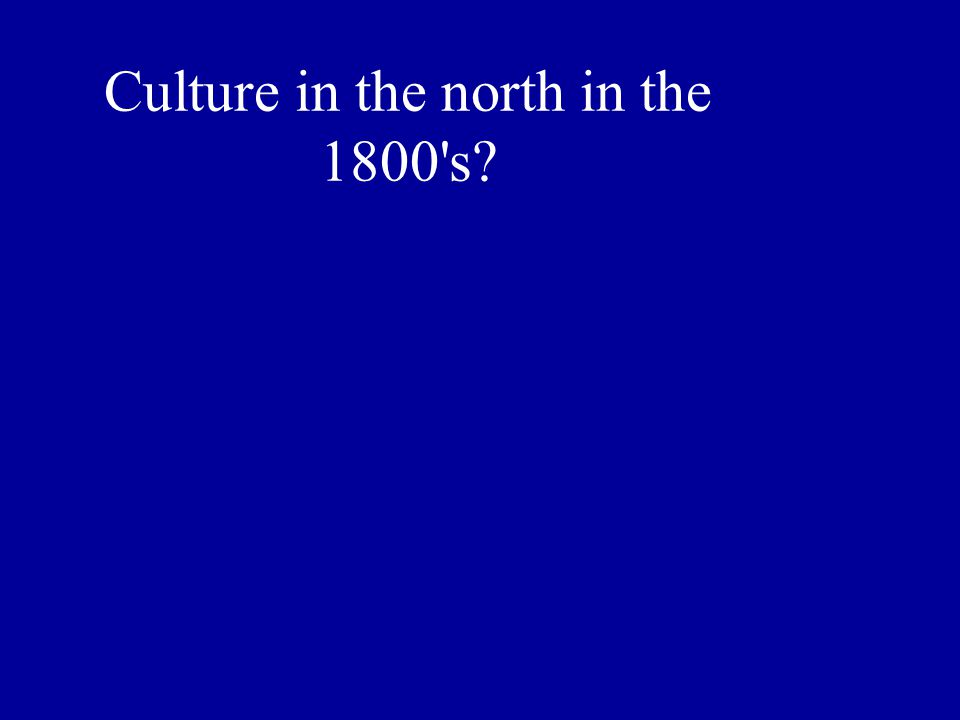 Culture in the north in the 1800 s