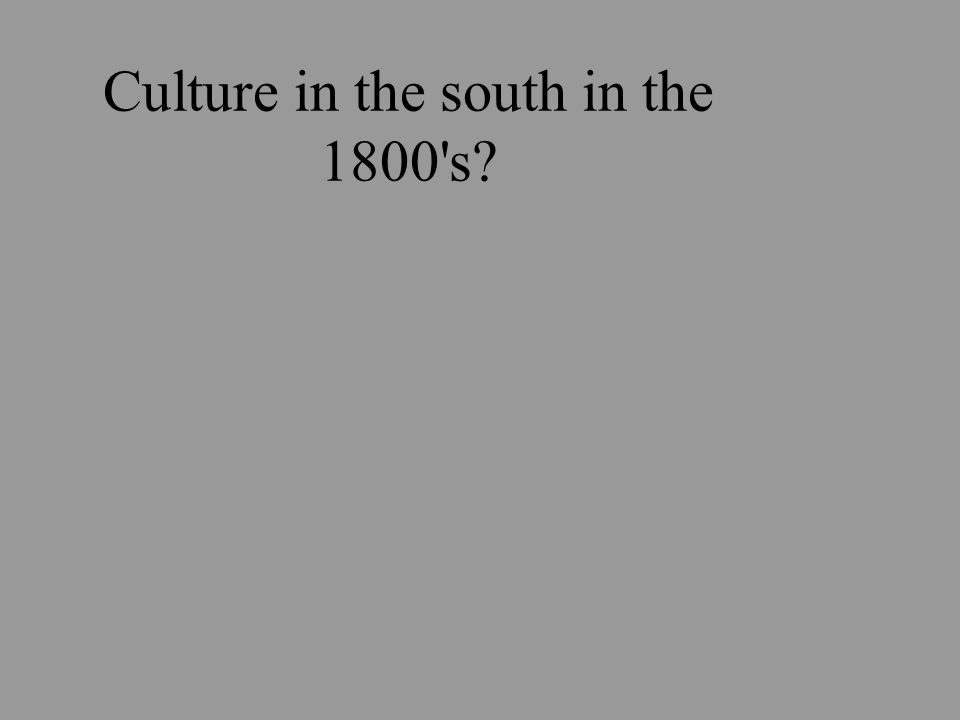 Culture in the south in the 1800 s