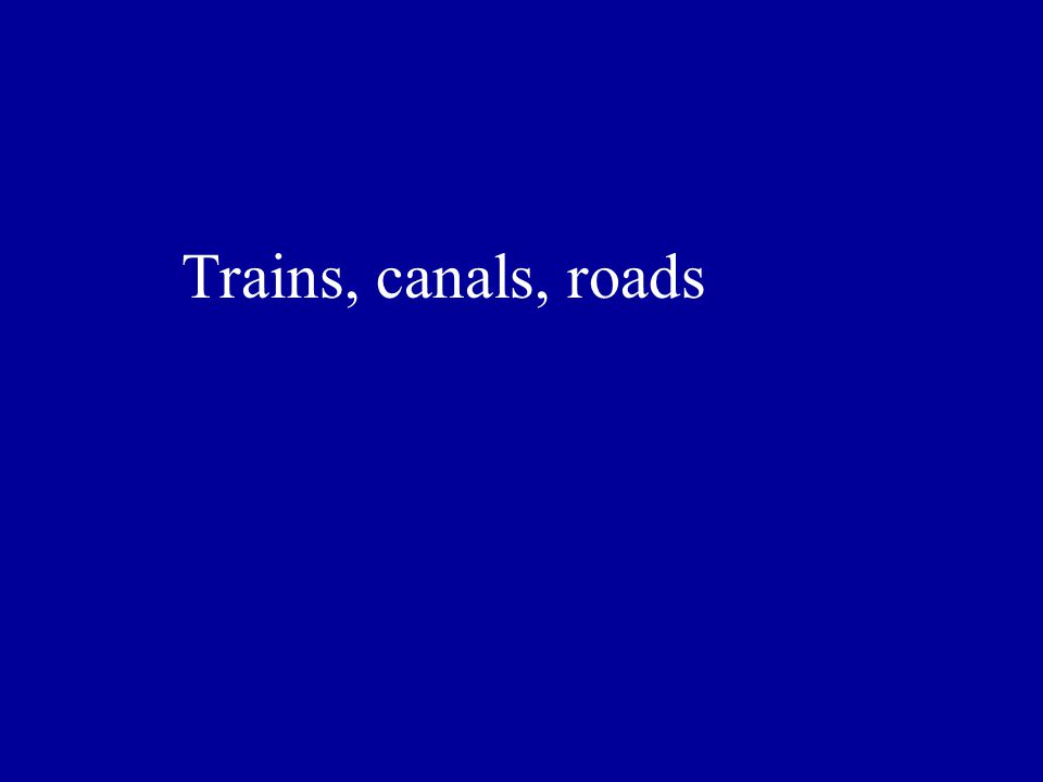 Trains, canals, roads