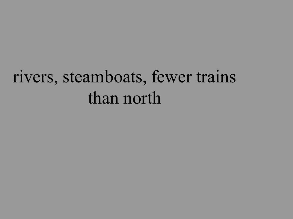 rivers, steamboats, fewer trains than north