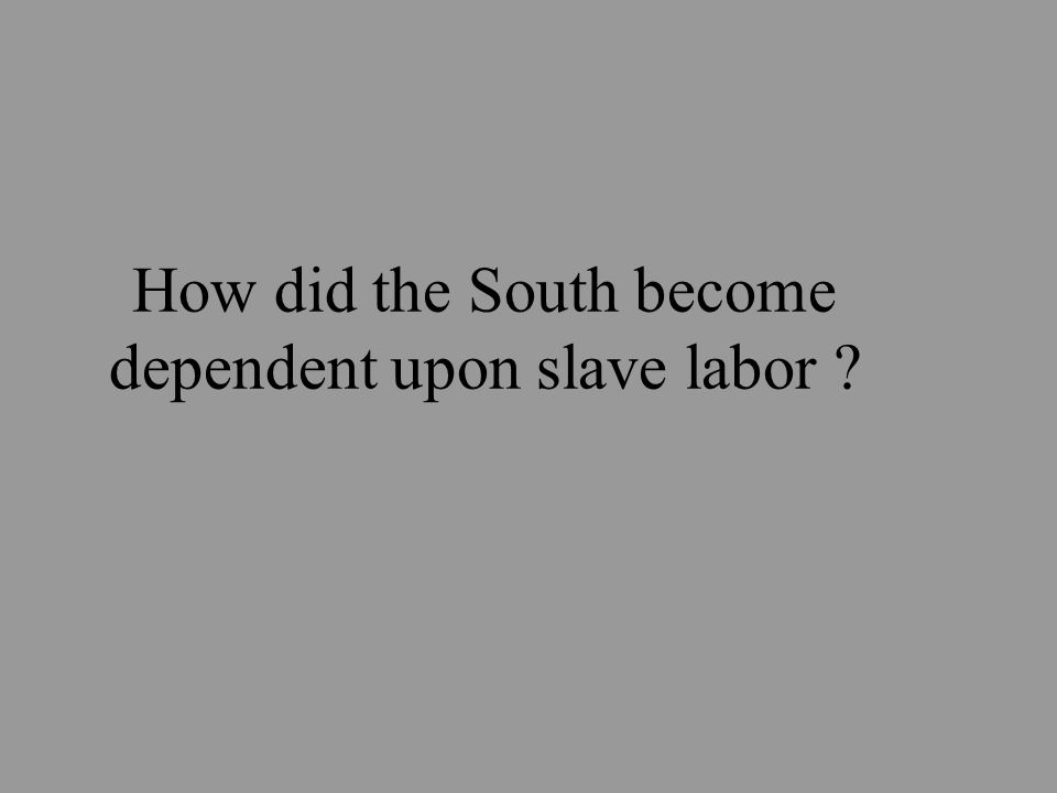 How did the South become dependent upon slave labor