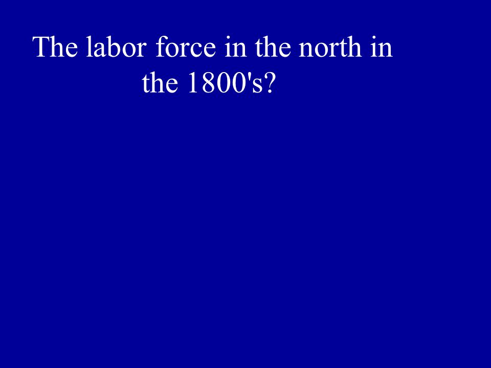 The labor force in the north in the 1800 s