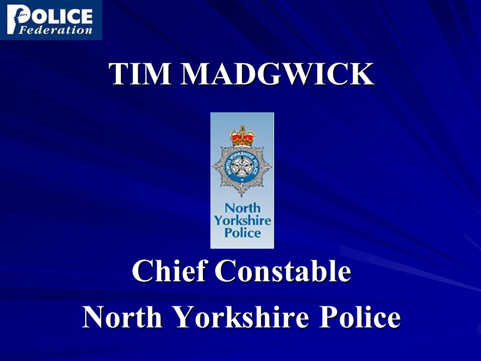 TIM MADGWICK Chief Constable North Yorkshire Police