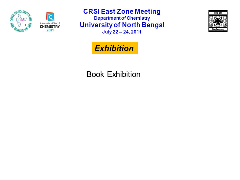 Exhibition CRSI East Zone Meeting Department of Chemistry University of North Bengal July 22 – 24, 2011 Book Exhibition