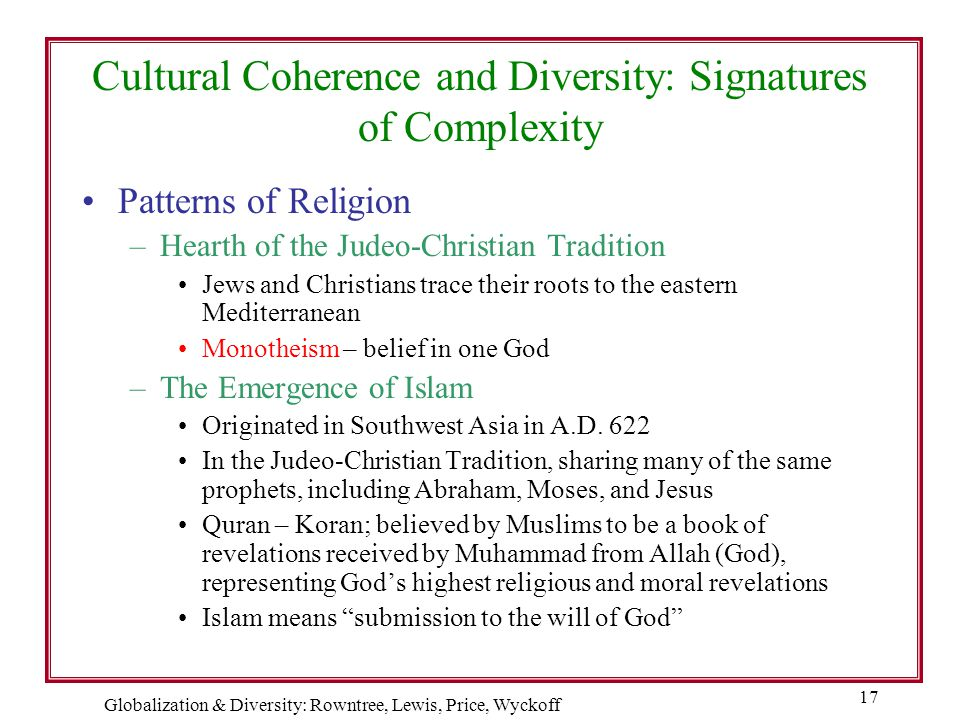 Globalization & Diversity: Rowntree, Lewis, Price, Wyckoff 17 Cultural Coherence and Diversity: Signatures of Complexity Patterns of Religion –Hearth