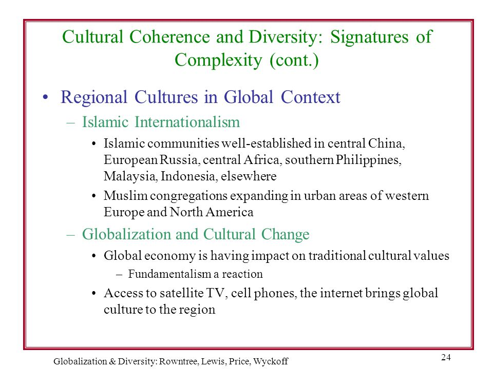 Globalization & Diversity: Rowntree, Lewis, Price, Wyckoff 24 Cultural Coherence and Diversity: Signatures of Complexity (cont.) Regional Cultures in