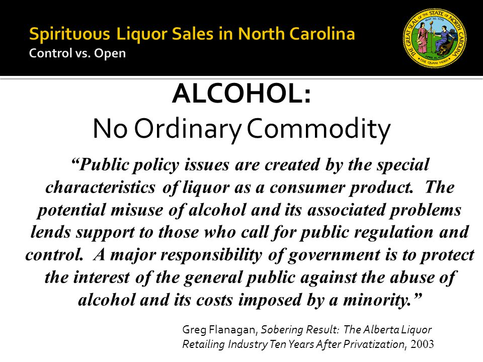 "ALCOHOL: No Ordinary Commodity ""Public policy issues are created by the special characteristics of liquor as a consumer product. The potential misuse"