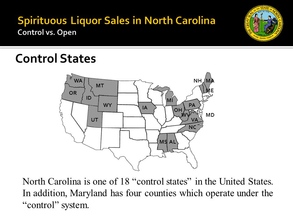 "Control States North Carolina is one of 18 ""control states"" in the United States. In addition, Maryland has four counties which operate under the ""con"