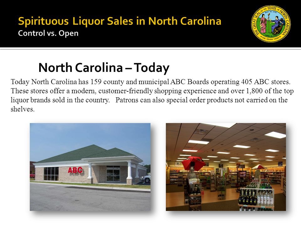 Today North Carolina has 159 county and municipal ABC Boards operating 405 ABC stores. These stores offer a modern, customer-friendly shopping experie