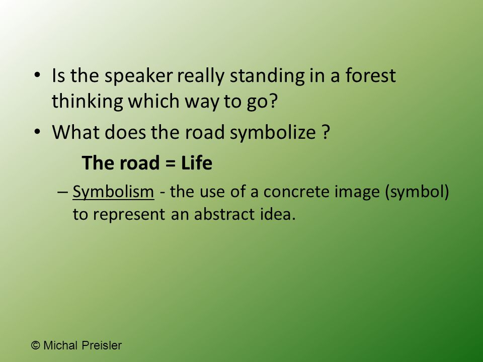 Is the speaker really standing in a forest thinking which way to go.