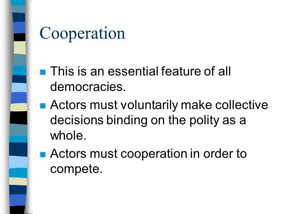 Cooperation n This is an essential feature of all democracies.