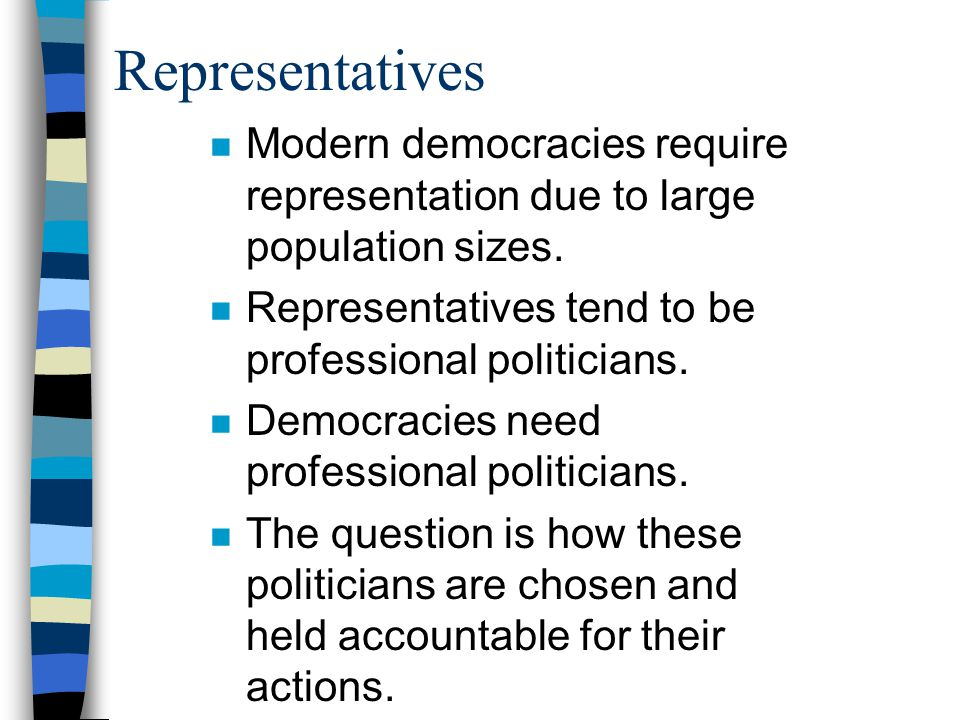Representatives n Modern democracies require representation due to large population sizes.