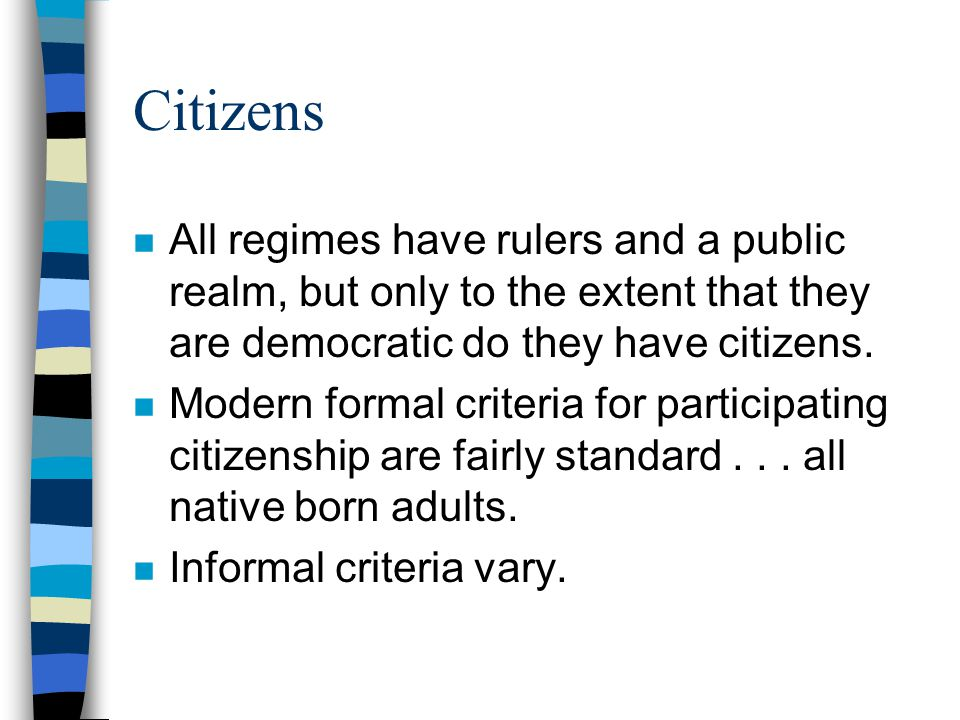 Citizens n All regimes have rulers and a public realm, but only to the extent that they are democratic do they have citizens.