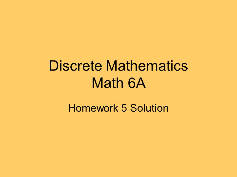 Discrete Mathematics Math 6A Homework 5 Solution