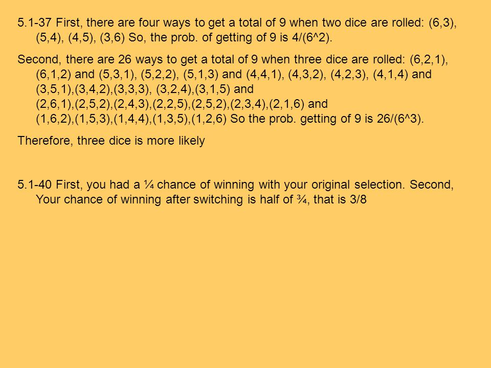 First, there are four ways to get a total of 9 when two dice are rolled: (6,3), (5,4), (4,5), (3,6) So, the prob.