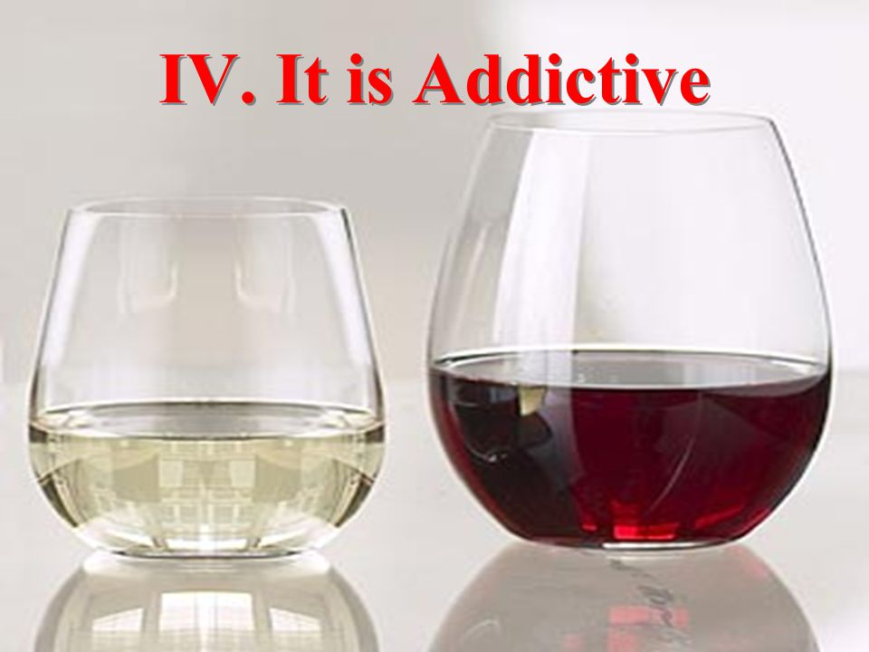 IV. It is Addictive