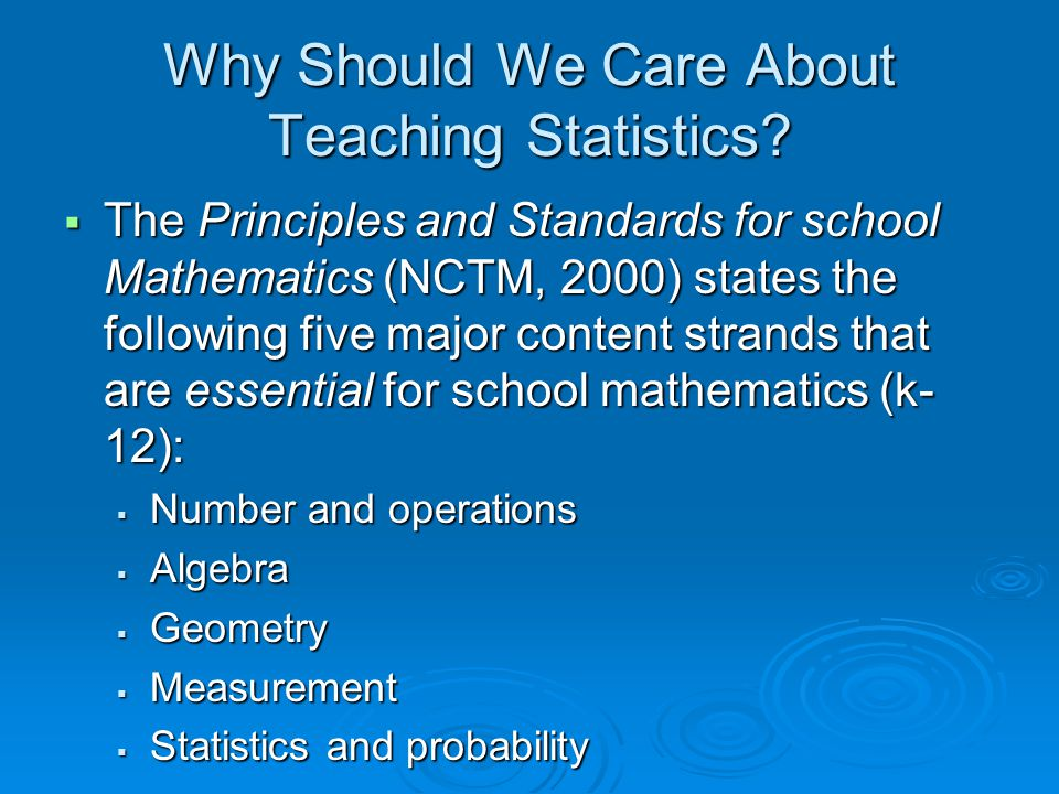 Why Should We Care About Teaching Statistics?  The Principles and Standards for school Mathematics (NCTM, 2000) states the following five major conte