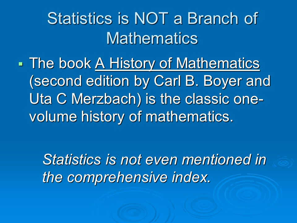 Statistics is NOT a Branch of Mathematics  The book A History of Mathematics (second edition by Carl B. Boyer and Uta C Merzbach) is the classic one-