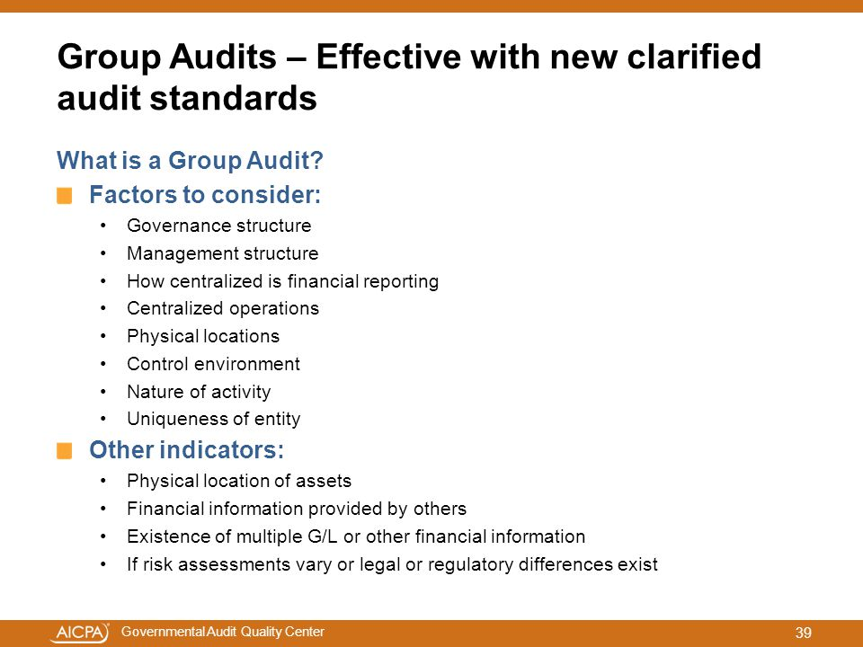 Governmental Audit Quality Center Group Audits – Effective with new clarified audit standards What is a Group Audit? Factors to consider: Governance s