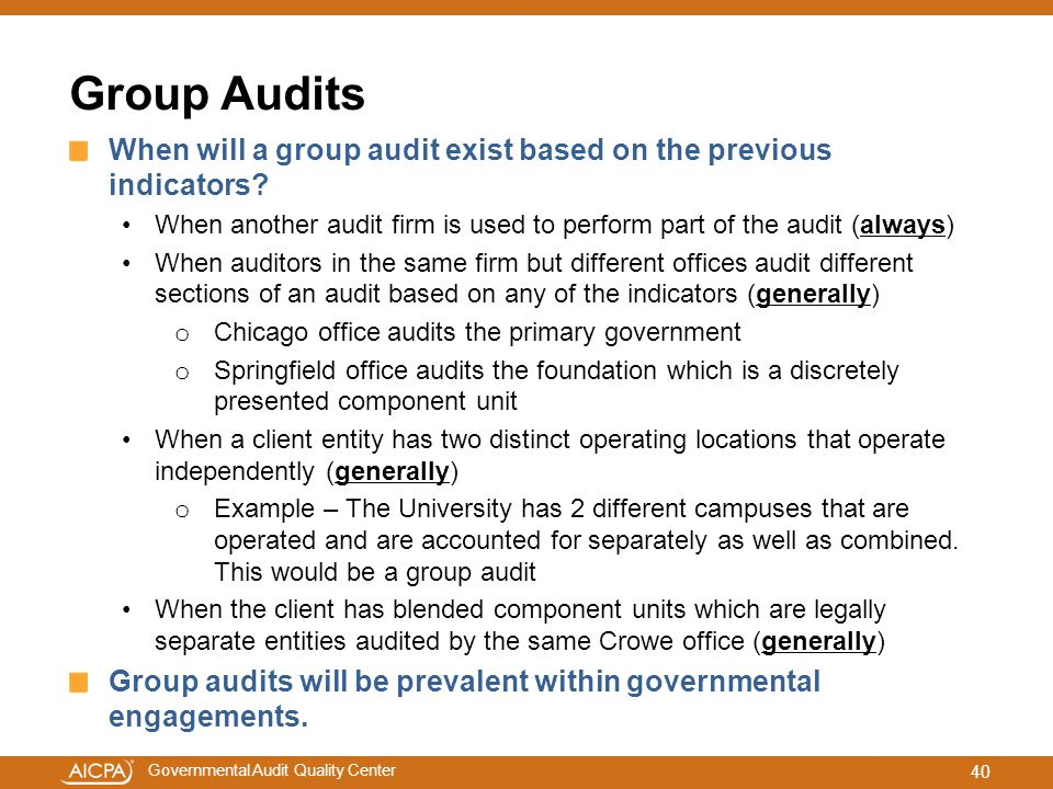 Governmental Audit Quality Center Group Audits When will a group audit exist based on the previous indicators? When another audit firm is used to perf