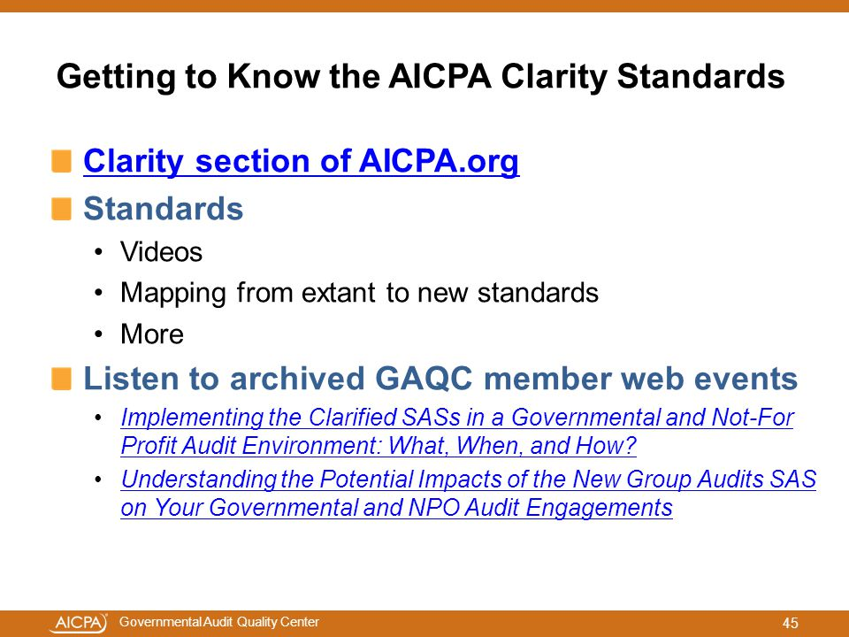 Governmental Audit Quality Center Getting to Know the AICPA Clarity Standards Clarity section of AICPA.org Standards Videos Mapping from extant to new