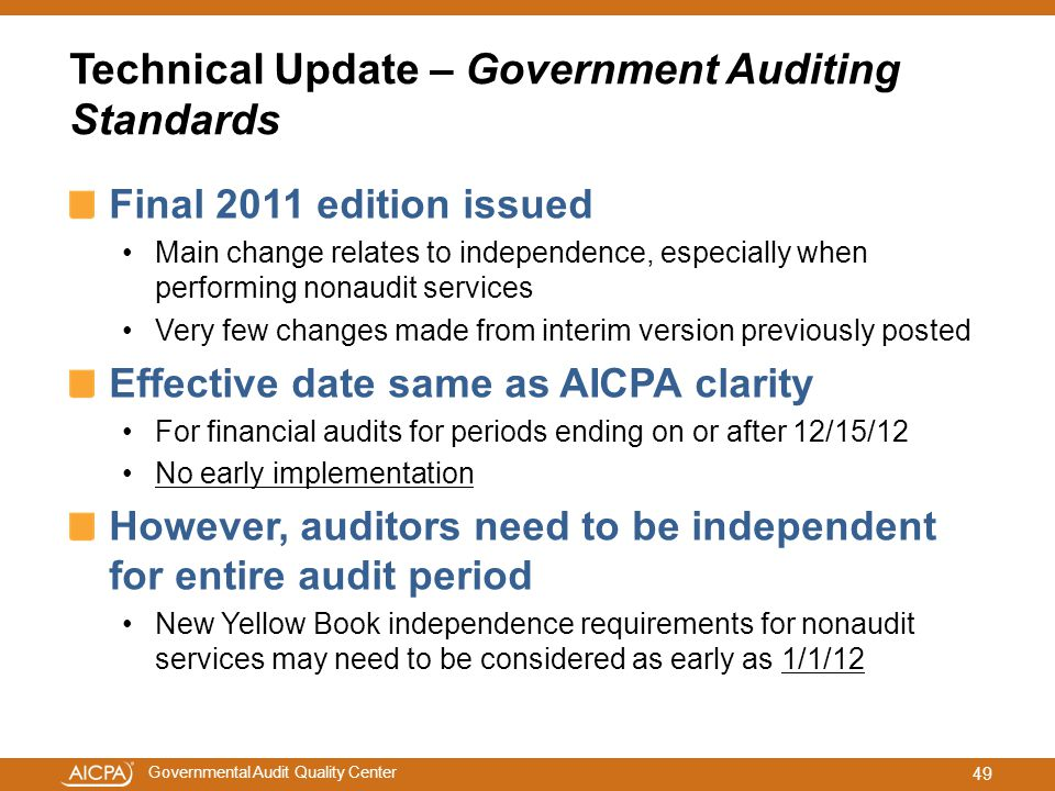 Governmental Audit Quality Center Technical Update – Government Auditing Standards Final 2011 edition issued Main change relates to independence, espe