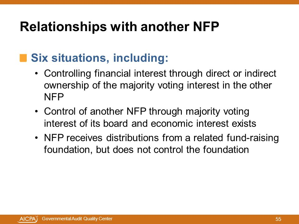 Governmental Audit Quality Center Relationships with another NFP Six situations, including: Controlling financial interest through direct or indirect