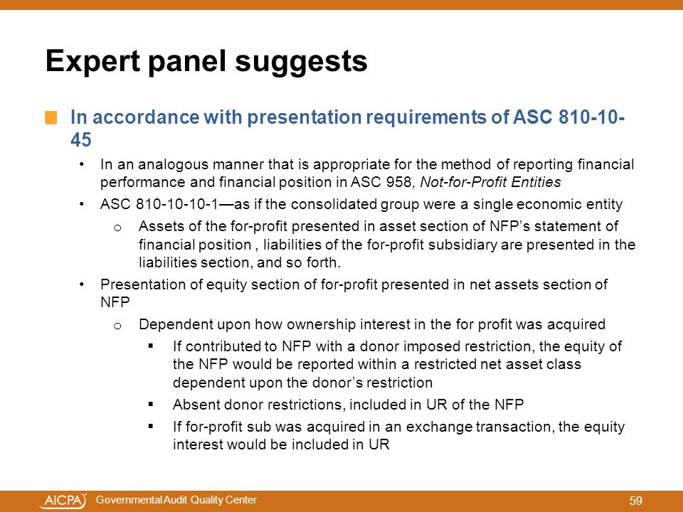 Governmental Audit Quality Center Expert panel suggests In accordance with presentation requirements of ASC 810-10- 45 In an analogous manner that is