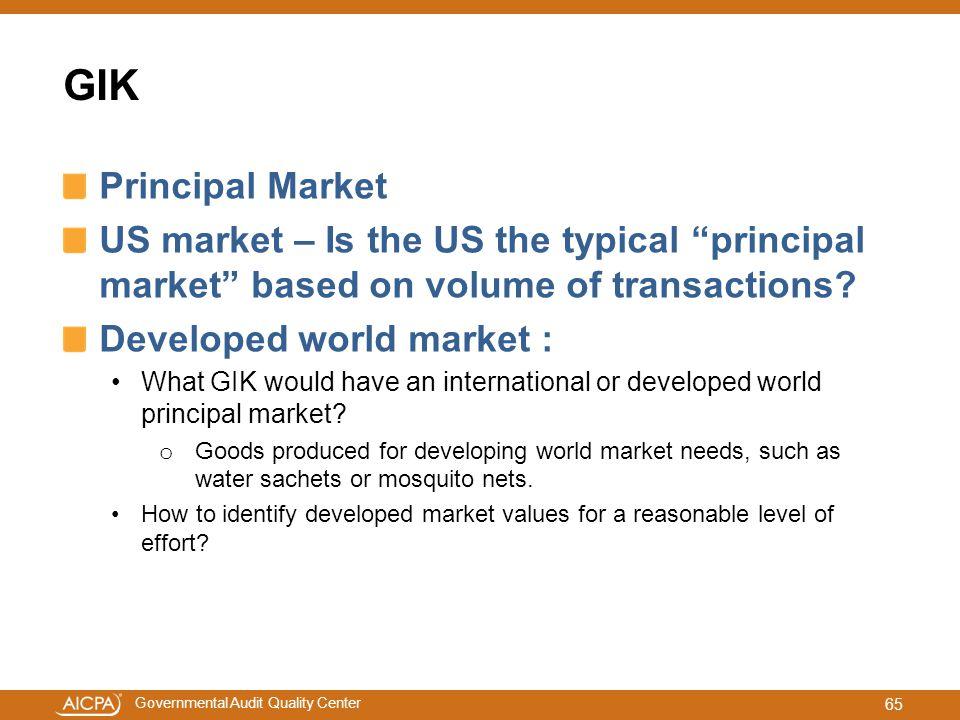 "Governmental Audit Quality Center GIK Principal Market US market – Is the US the typical ""principal market"" based on volume of transactions? Developed"
