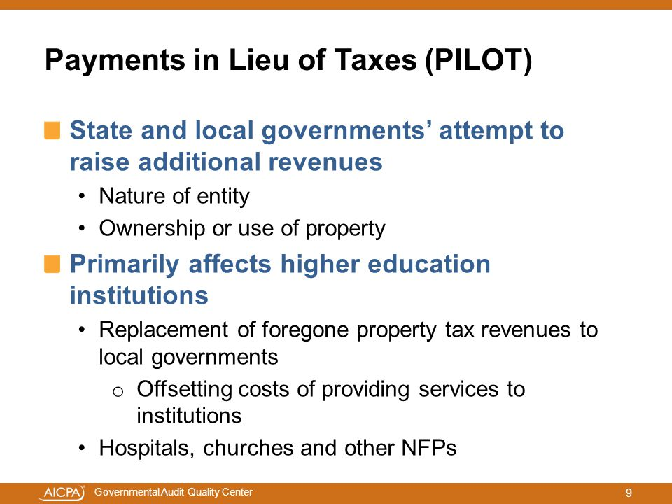 Governmental Audit Quality Center Payments in Lieu of Taxes (PILOT) State and local governments' attempt to raise additional revenues Nature of entity