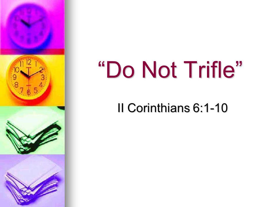 Do Not Trifle II Corinthians 6:1-10