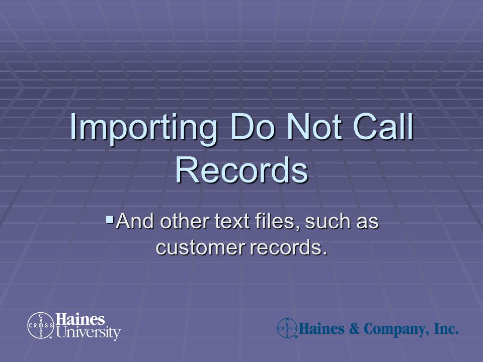Importing Do Not Call Records  And other text files, such as customer records.