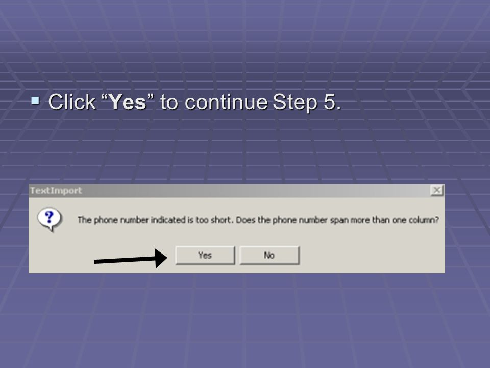  Click Yes to continue Step 5.