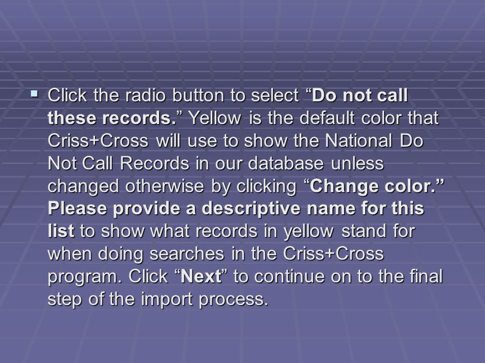  Click the radio button to select Do not call these records. Yellow is the default color that Criss+Cross will use to show the National Do Not Call Records in our database unless changed otherwise by clicking Change color. Please provide a descriptive name for this list to show what records in yellow stand for when doing searches in the Criss+Cross program.