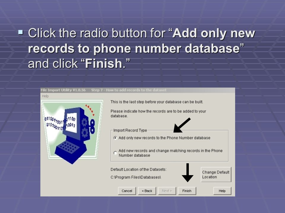 " Click the radio button for ""Add only new records to phone number database"" and click ""Finish."""