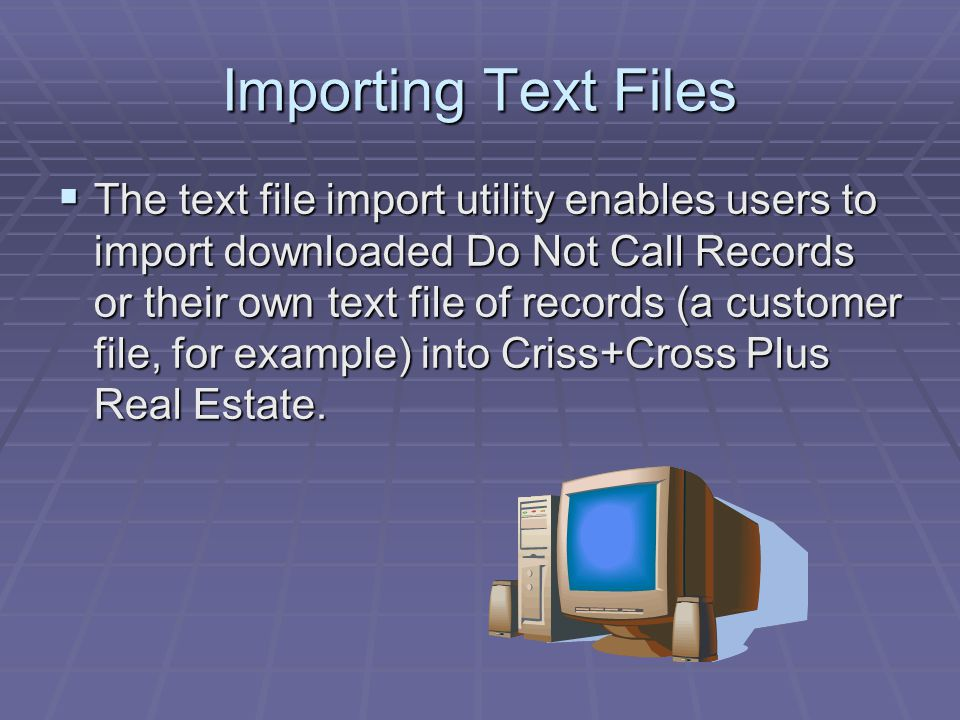 Importing Text Files  The text file import utility enables users to import downloaded Do Not Call Records or their own text file of records (a custom
