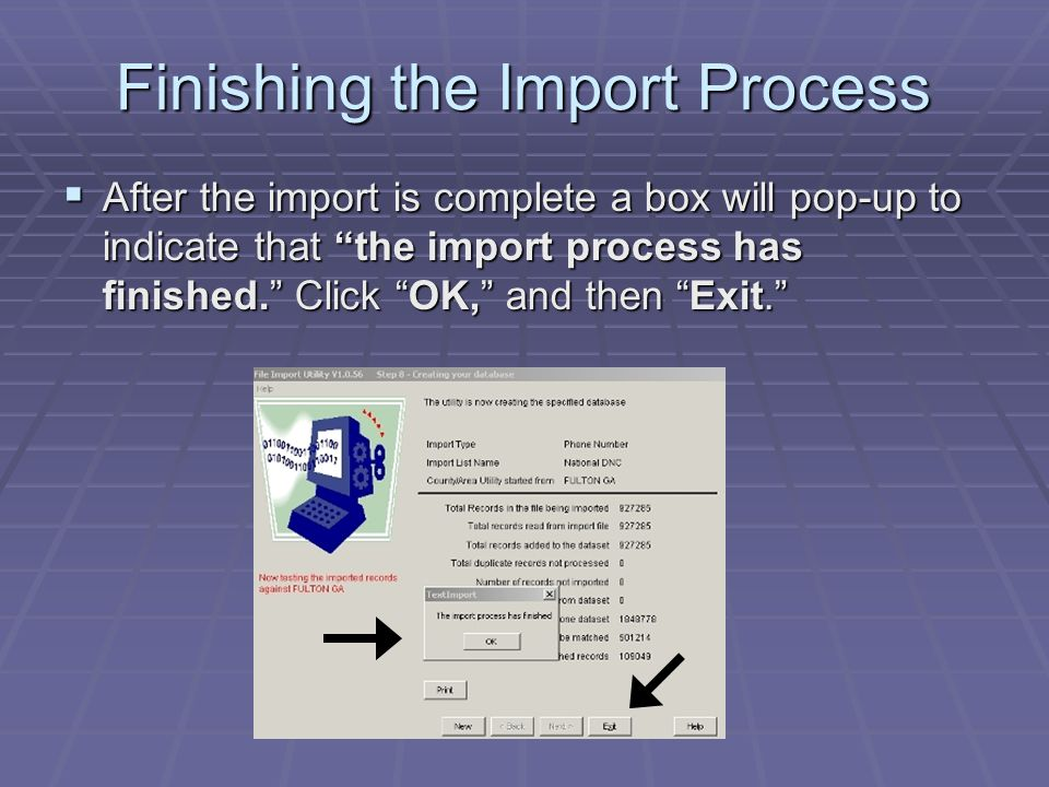 "Finishing the Import Process  After the import is complete a box will pop-up to indicate that ""the import process has finished."" Click ""OK,"" and then"