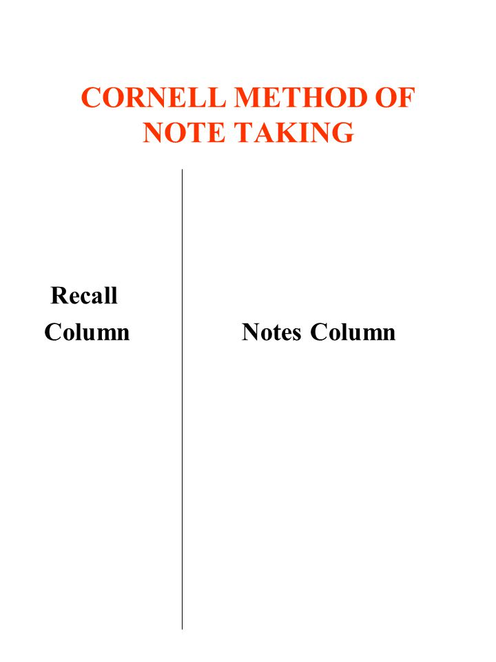 CORNELL METHOD OF NOTE TAKING Recall Column Notes Column