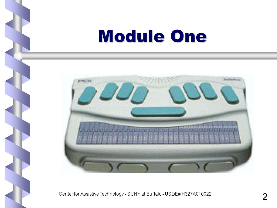 Center for Assistive Technology - SUNY at Buffalo - USDE# H327A010022 2 Module One