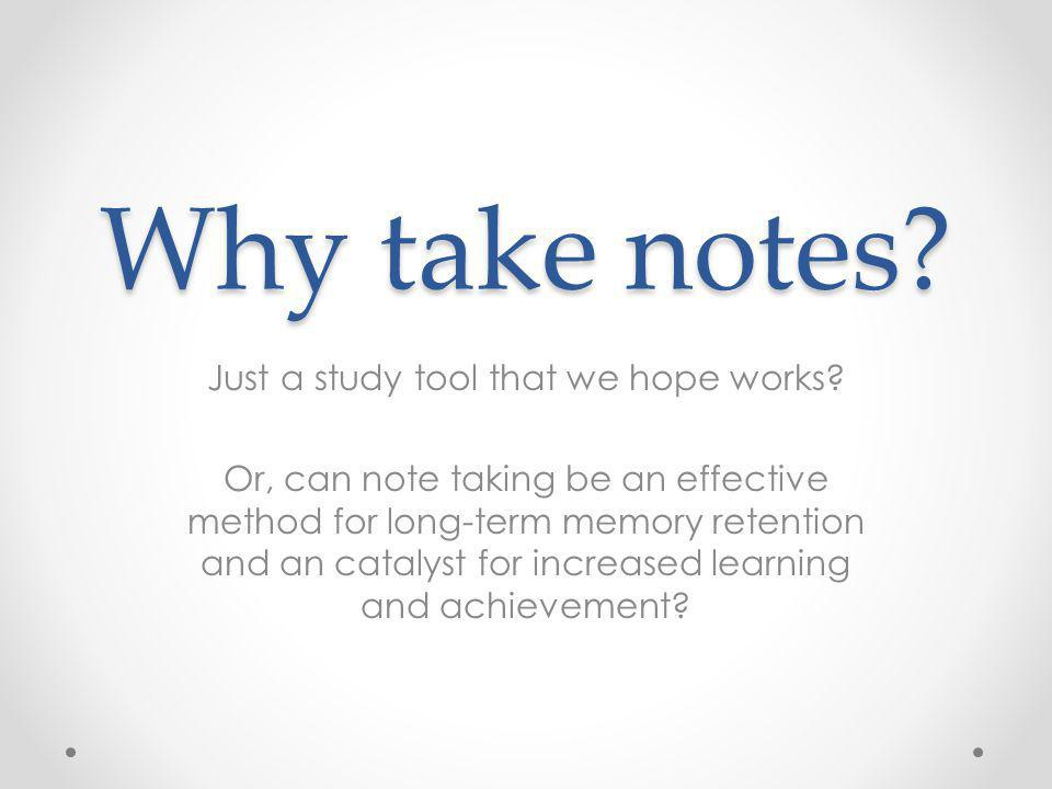 Some Questions to Think About… Do students know HOW to take effective notes.