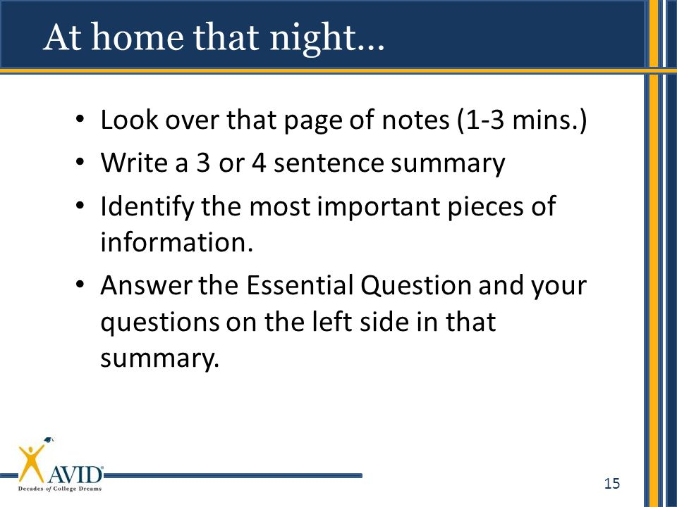 15 Look over that page of notes (1-3 mins.) Write a 3 or 4 sentence summary Identify the most important pieces of information. Answer the Essential Qu
