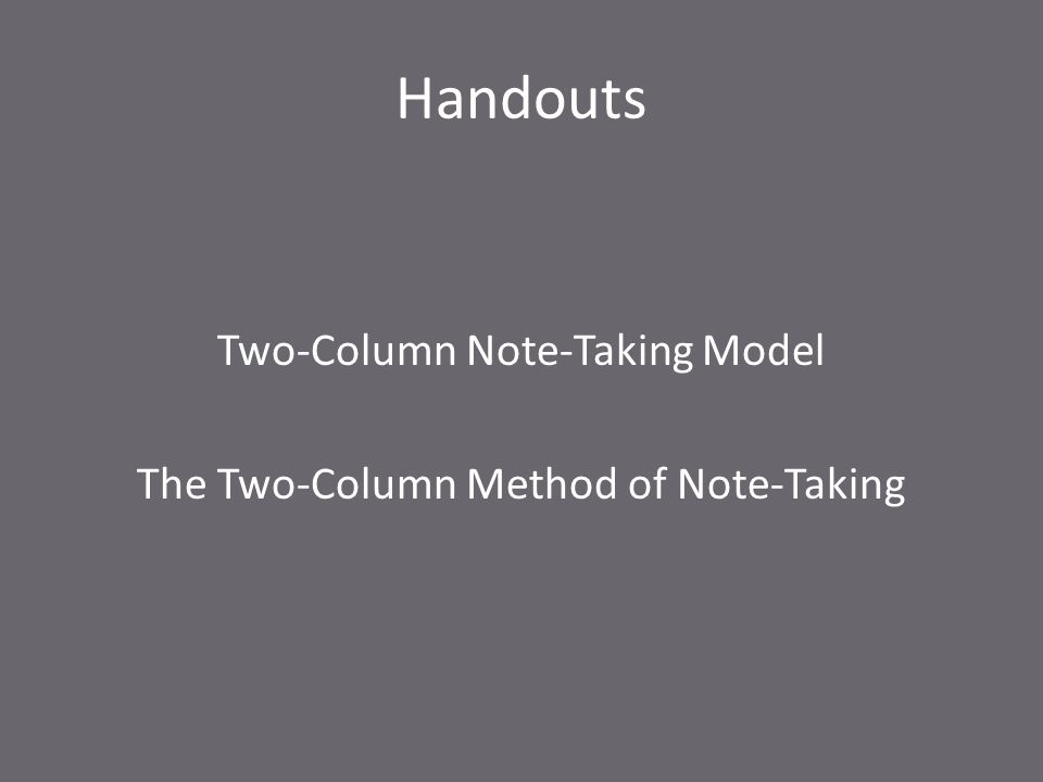 Two-Column Note-Taking Model The Two-Column Method of Note-Taking Handouts