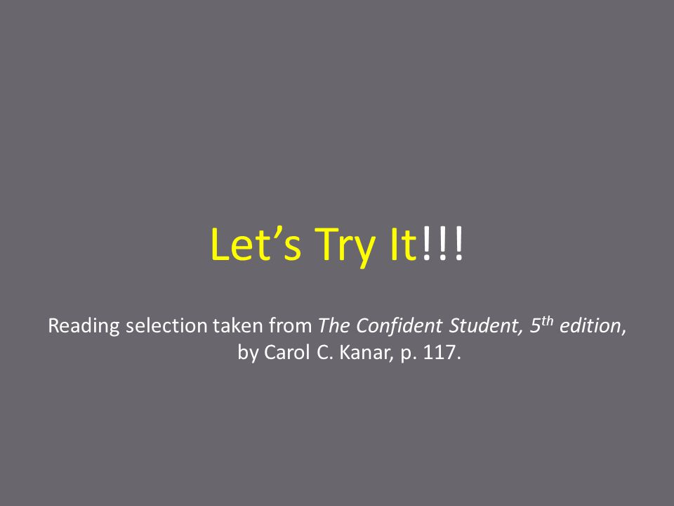 Let's Try It!!. Reading selection taken from The Confident Student, 5 th edition, by Carol C.