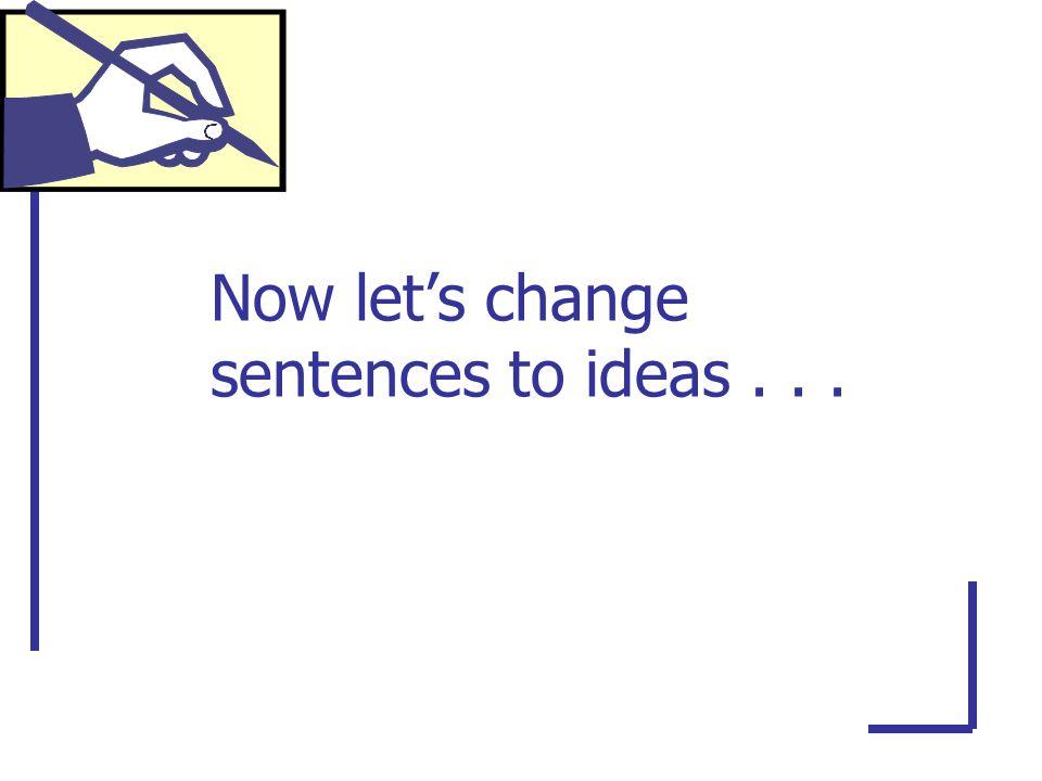 Now let's change sentences to ideas...