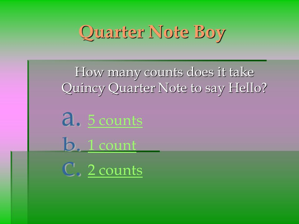 Quarter Note Boy How many counts does it take Quincy Quarter Note to say Hello? How many counts does it take Quincy Quarter Note to say Hello? 5 count