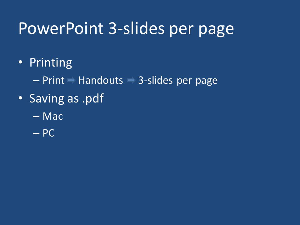 PowerPoint 3-slides per page Printing – Print Handouts3-slides per page Saving as.pdf – Mac – PC