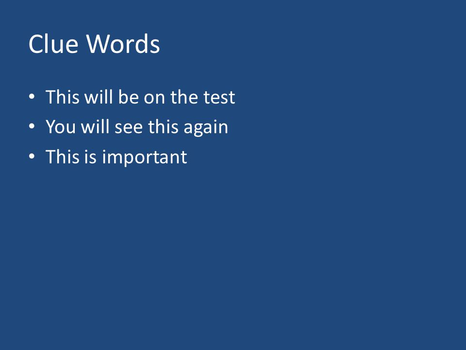 Clue Words This will be on the test You will see this again This is important