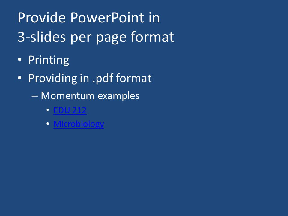 Provide PowerPoint in 3-slides per page format Printing Providing in.pdf format – Momentum examples EDU 212 Microbiology
